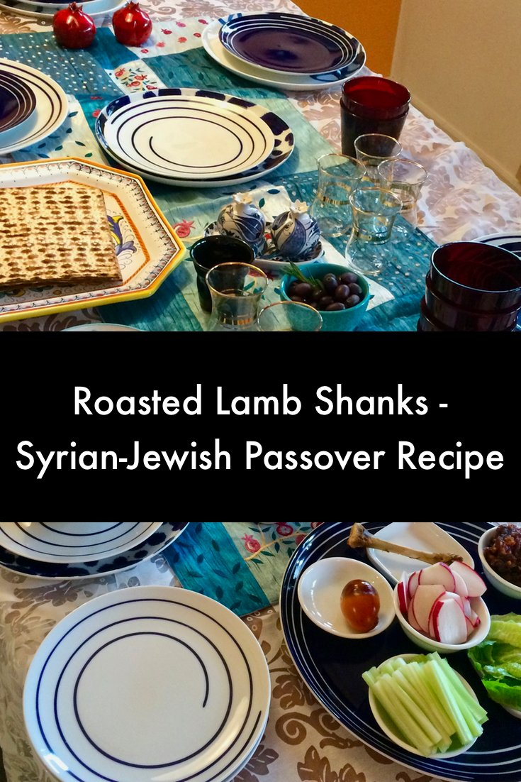 Passover seder night recipe - Syrian Roasted Lamb Shanks, from Aromas of Aleppo, by Poopa Dweck